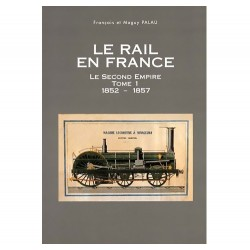 Le rail en France - Le Second Empire Tome 1 (1852-1857)