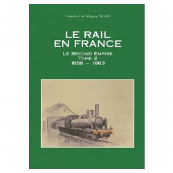 Le rail en France - Le Second Empire Tome 2 (1858-1863)